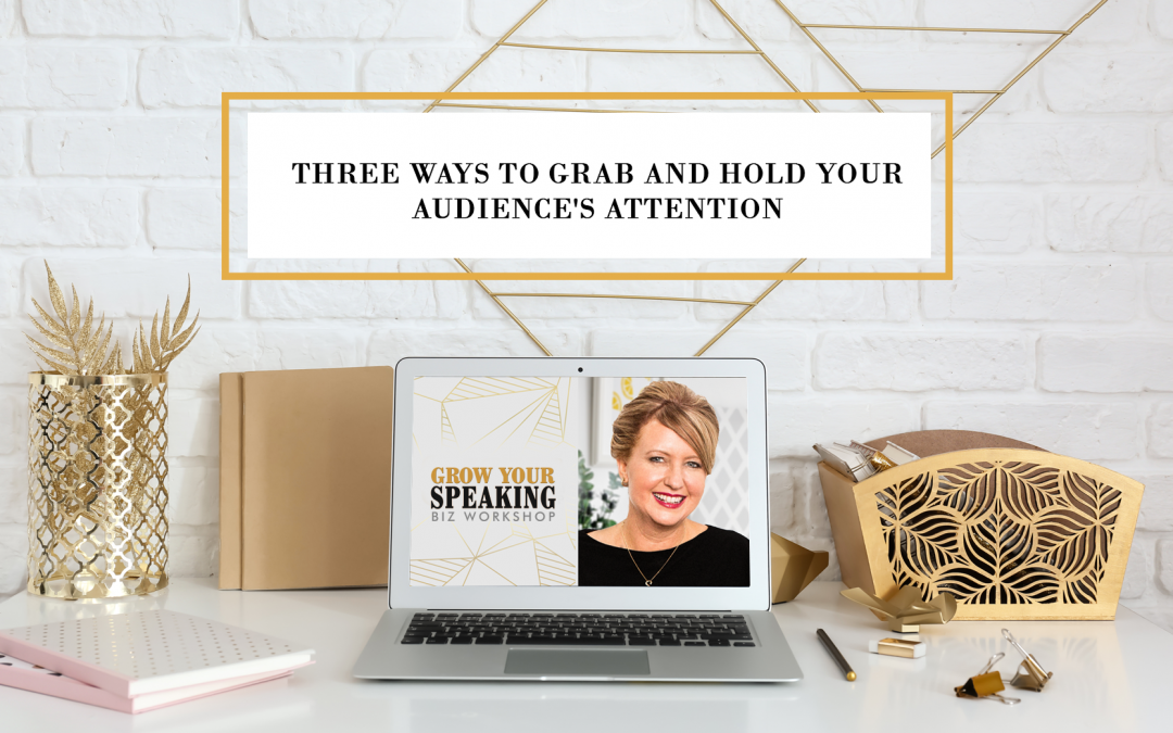 Three Ways to Grab and Hold Your Audience's Attention