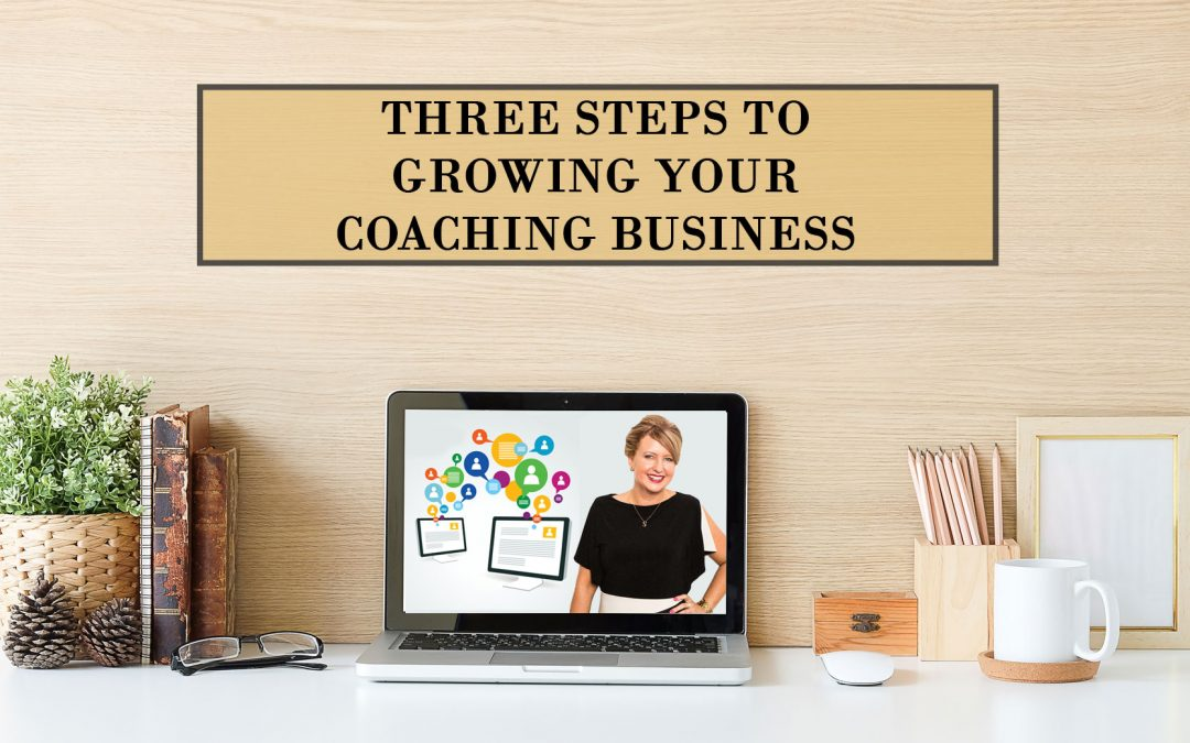 Three Steps To Growing Your Coaching Business