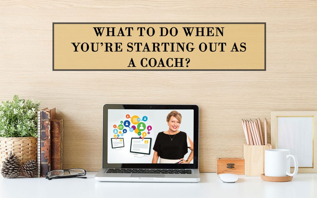 What to Do When You're Starting Out as a Coach